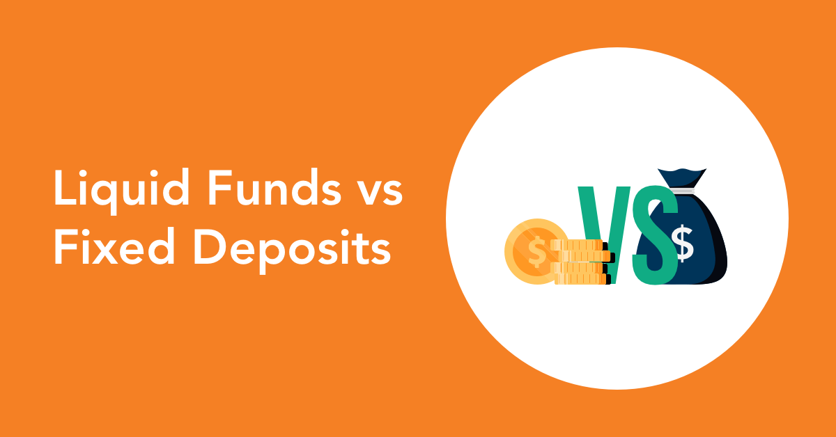 fixed deposits and Liquid funds